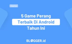 5 Game Perang Terbaik Di Android Tahun Ini