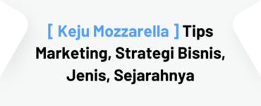 [ Keju Mozzarella ] Tips Marketing, Strategi Bisnis, Jenis, Sejarah